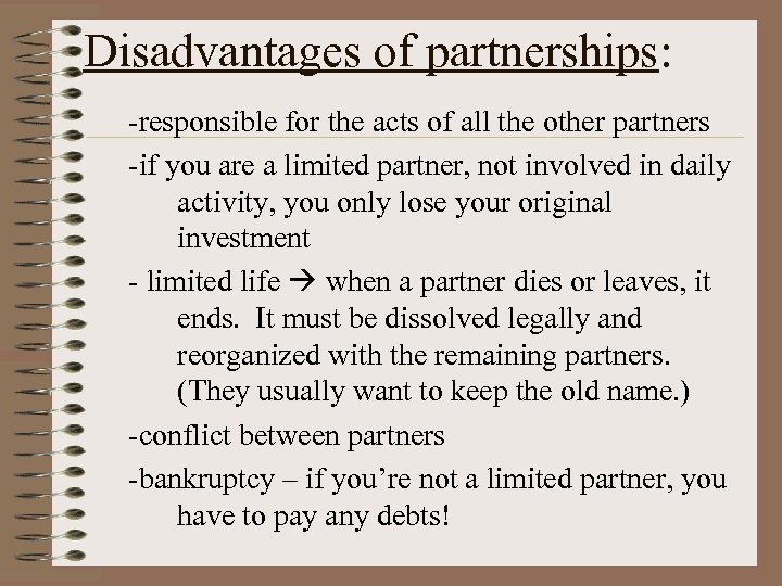 Disadvantages of partnerships: -responsible for the acts of all the other partners -if you