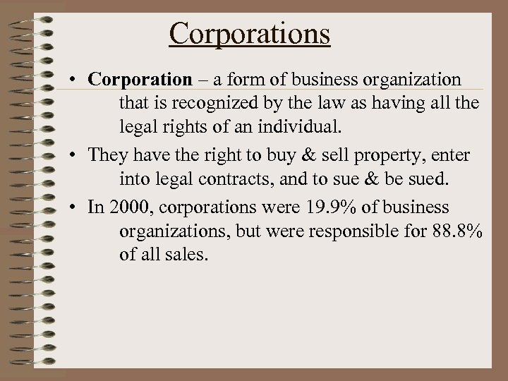 Corporations • Corporation – a form of business organization that is recognized by the