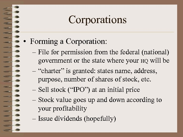 Corporations • Forming a Corporation: – File for permission from the federal (national) government