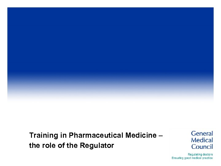 Training in Pharmaceutical Medicine – the role of the Regulator