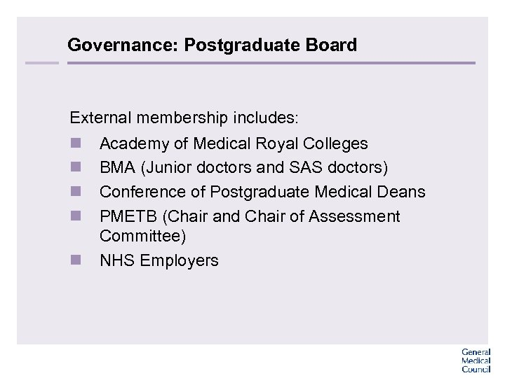 Governance: Postgraduate Board External membership includes: n n n Academy of Medical Royal Colleges