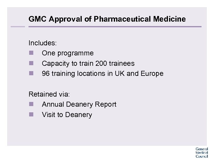 GMC Approval of Pharmaceutical Medicine Includes: n One programme n Capacity to train 200