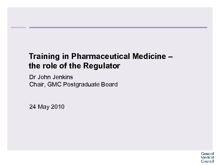 Training in Pharmaceutical Medicine – the role of the Regulator Dr John Jenkins Chair,