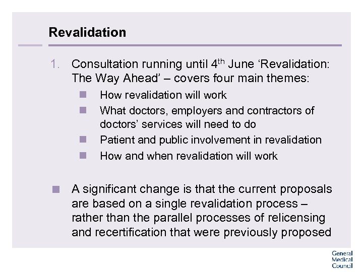 Revalidation 1. Consultation running until 4 th June 'Revalidation: The Way Ahead' – covers