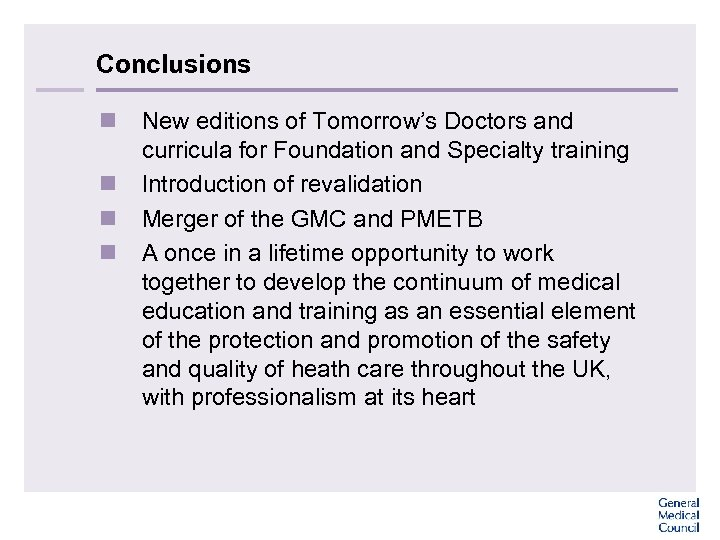 Conclusions n New editions of Tomorrow's Doctors and curricula for Foundation and Specialty training