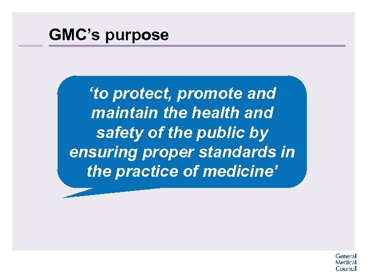 GMC's purpose 'to protect, promote and maintain the health and safety of the public