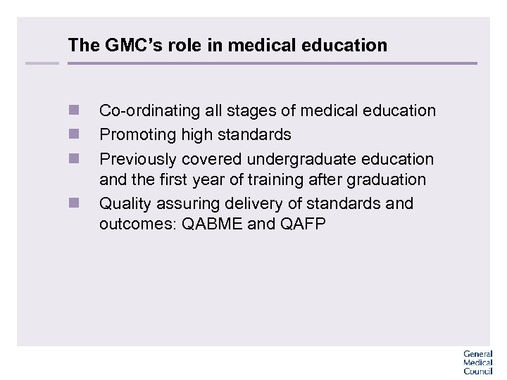The GMC's role in medical education n n Co-ordinating all stages of medical education