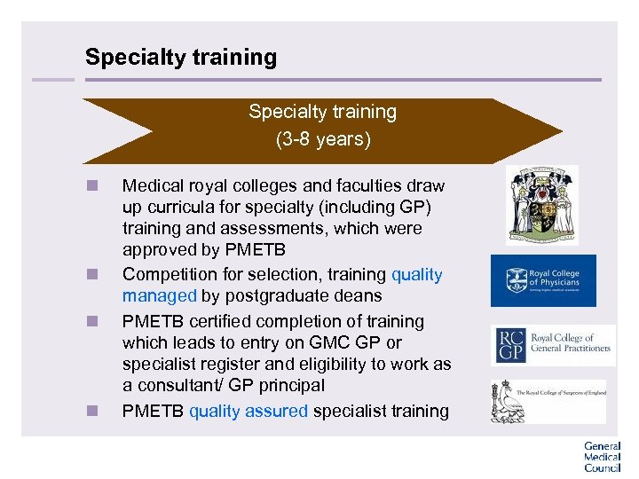 Specialty training (3 -8 years) n n Medical royal colleges and faculties draw up