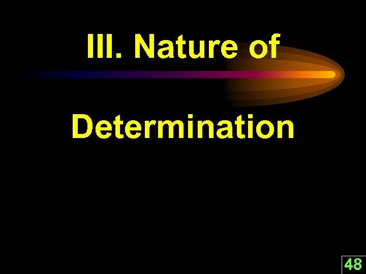 III. Nature of Determination 48