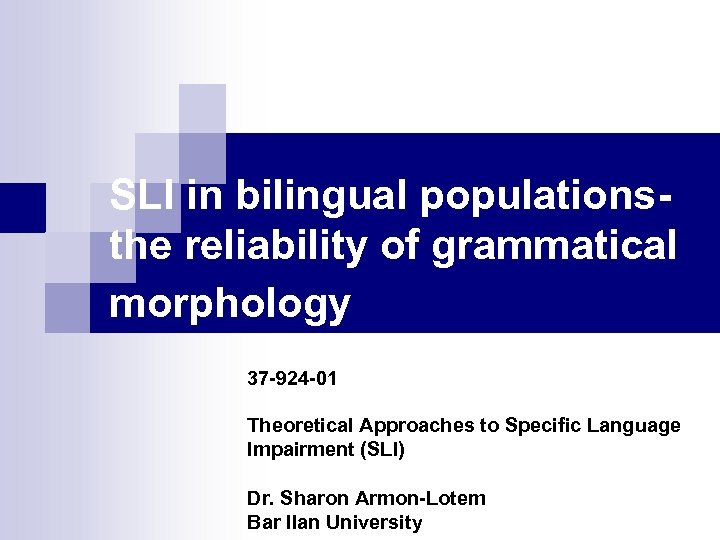 SLI in bilingual populationsthe reliability of grammatical morphology 37 -924 -01 Theoretical Approaches to