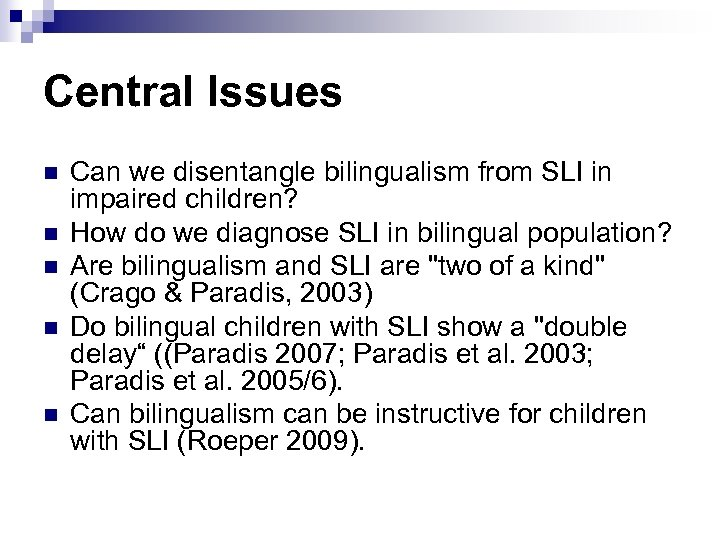Central Issues n n n Can we disentangle bilingualism from SLI in impaired children?