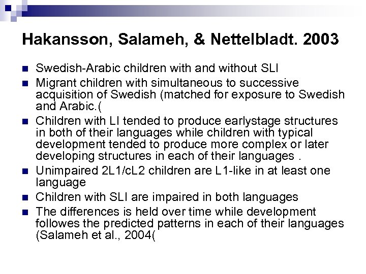 Hakansson, Salameh, & Nettelbladt. 2003 n n n Swedish-Arabic children with and without SLI