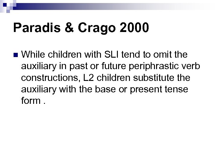 Paradis & Crago 2000 n While children with SLI tend to omit the auxiliary