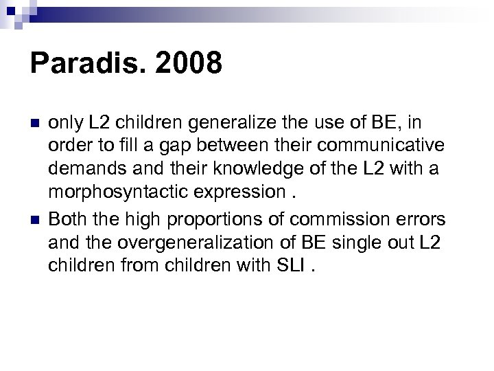 Paradis. 2008 n n only L 2 children generalize the use of BE, in