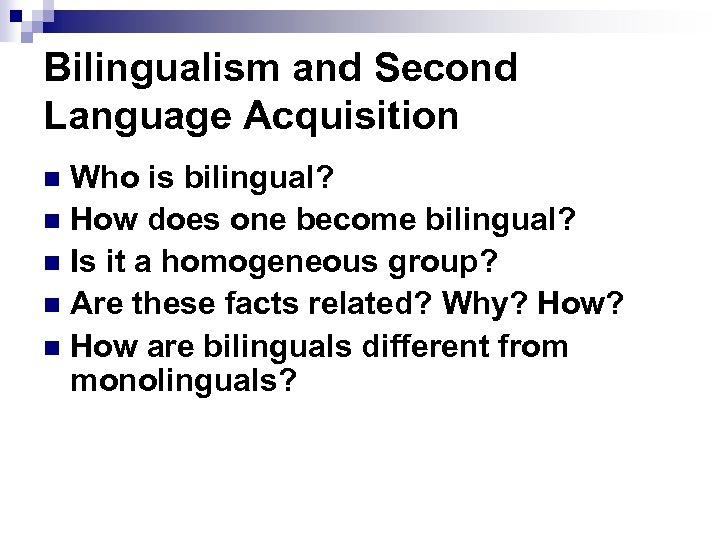 Bilingualism and Second Language Acquisition Who is bilingual? n How does one become bilingual?