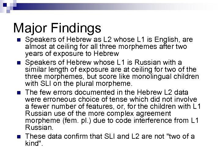Major Findings n n Speakers of Hebrew as L 2 whose L 1 is