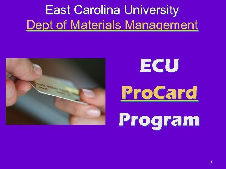 East Carolina University Dept of Materials Management ECU Pro. Card Program 1