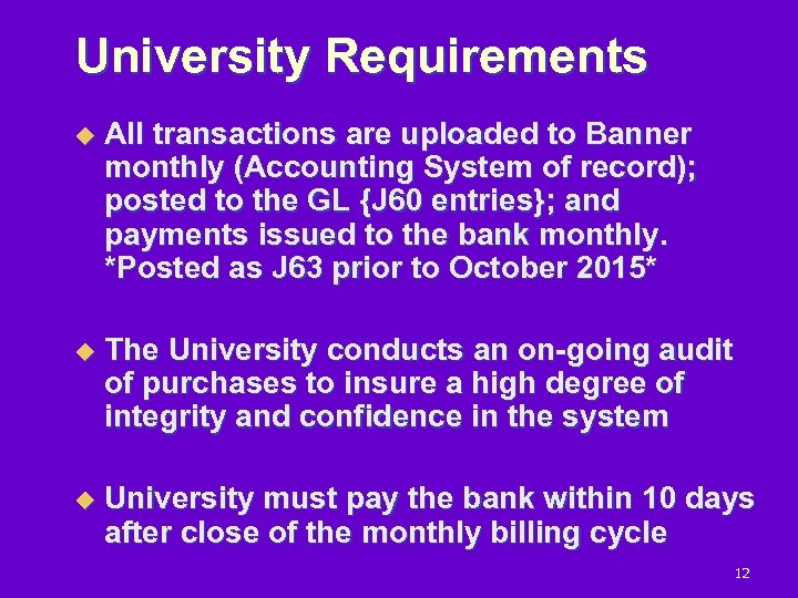 University Requirements u All transactions are uploaded to Banner monthly (Accounting System of record);