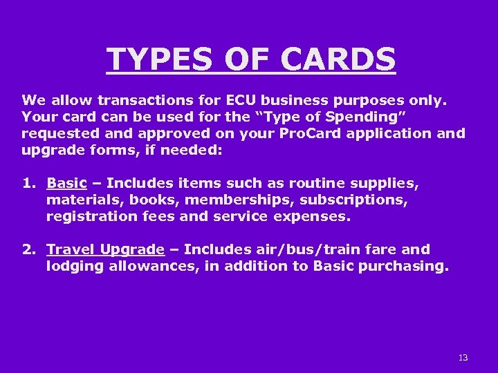 TYPES OF CARDS We allow transactions for ECU business purposes only. Your card can
