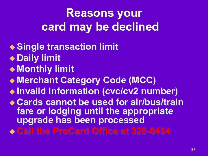 Reasons your card may be declined u Single transaction limit u Daily limit u