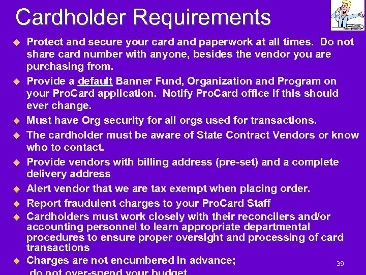 Cardholder Requirements u u u u u Protect and secure your card and paperwork