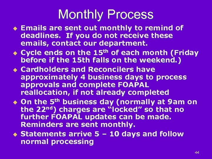 Monthly Process u u u Emails are sent out monthly to remind of deadlines.