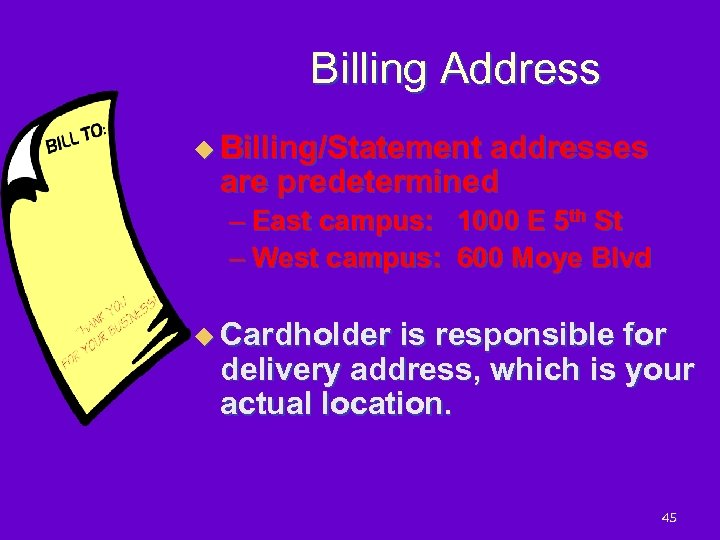 Billing Address u Billing/Statement addresses are predetermined – East campus: 1000 E 5 th