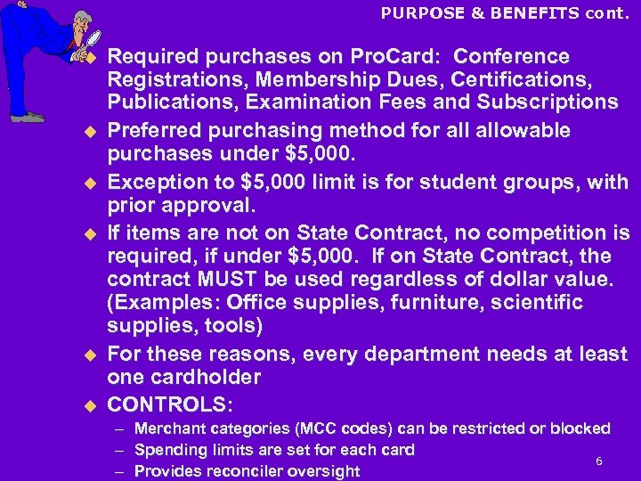 PURPOSE & BENEFITS cont. u u u Required purchases on Pro. Card: Conference Registrations,