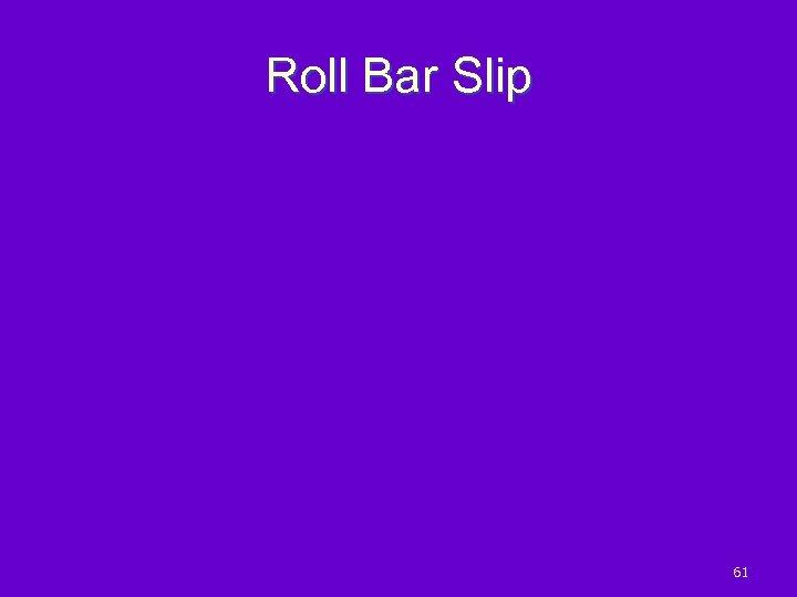 Roll Bar Slip 61