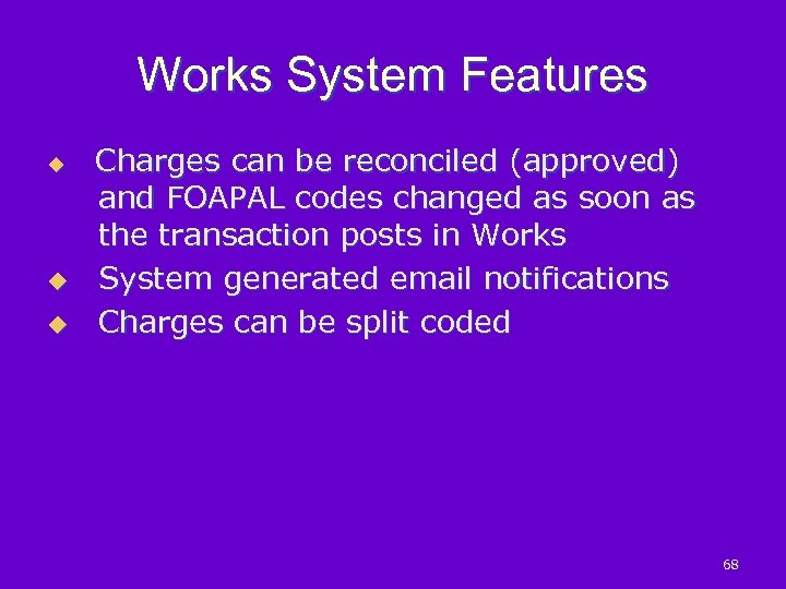 Works System Features u Charges can be reconciled (approved) and FOAPAL codes changed as