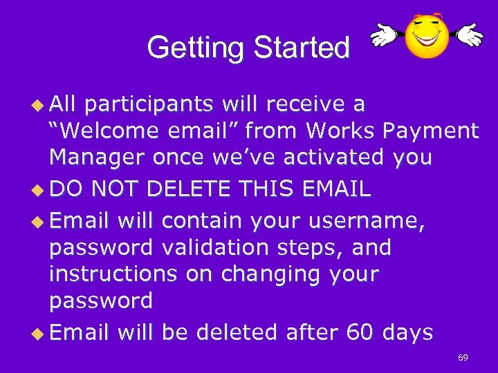 "Getting Started u All participants will receive a ""Welcome email"" from Works Payment Manager"