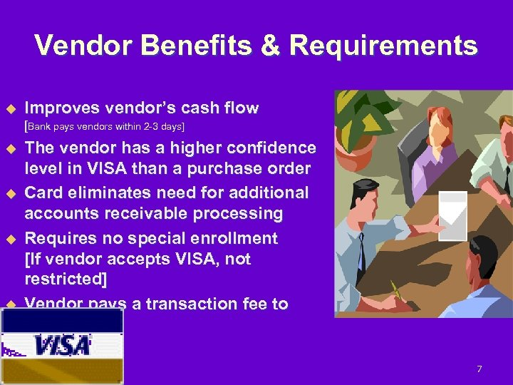 Vendor Benefits & Requirements u Improves vendor's cash flow [Bank pays vendors within 2