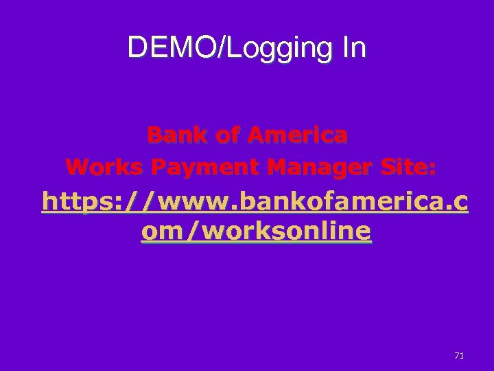 DEMO/Logging In Bank of America Works Payment Manager Site: https: //www. bankofamerica. c om/worksonline