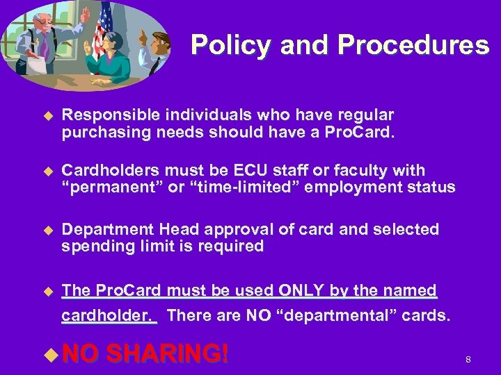 Policy and Procedures u Responsible individuals who have regular purchasing needs should have a
