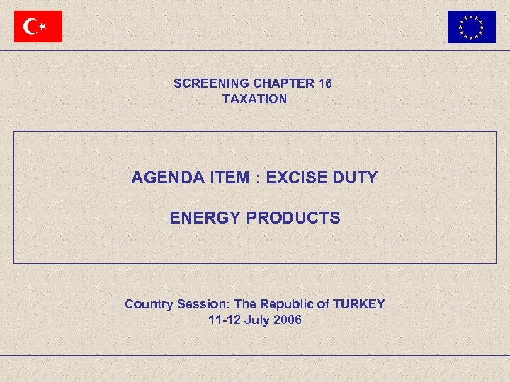 SCREENING CHAPTER 16 TAXATION AGENDA ITEM : EXCISE DUTY ENERGY PRODUCTS Country Session: The