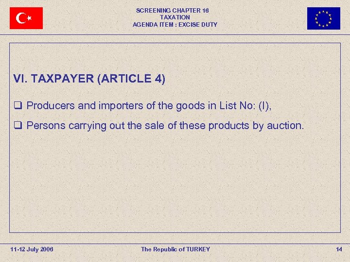 SCREENING CHAPTER 16 TAXATION AGENDA ITEM : EXCISE DUTY VI. TAXPAYER (ARTICLE 4) q