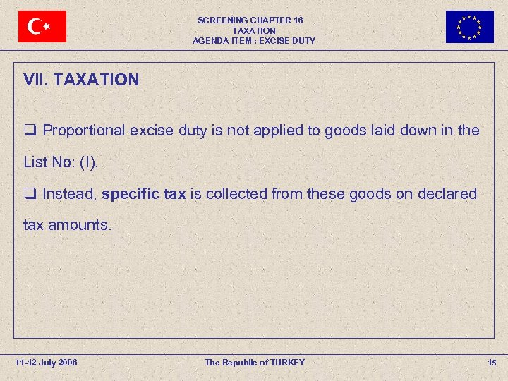 SCREENING CHAPTER 16 TAXATION AGENDA ITEM : EXCISE DUTY VII. TAXATION q Proportional excise