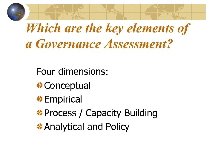 Which are the key elements of a Governance Assessment? Four dimensions: Conceptual Empirical Process
