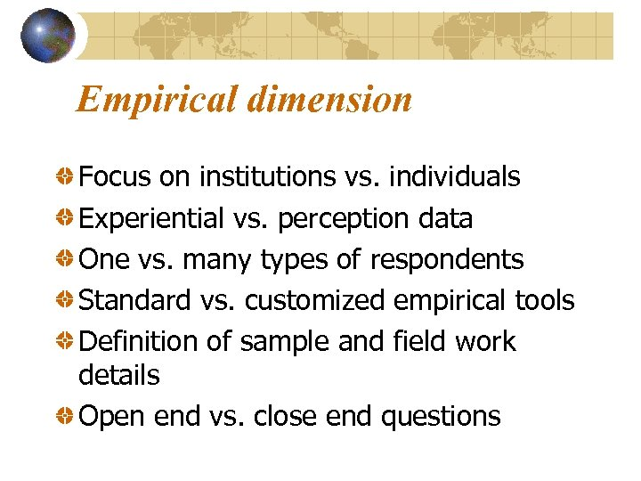 Empirical dimension Focus on institutions vs. individuals Experiential vs. perception data One vs. many