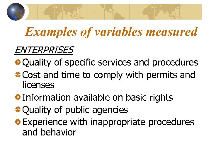 Examples of variables measured ENTERPRISES Quality of specific services and procedures Cost and time
