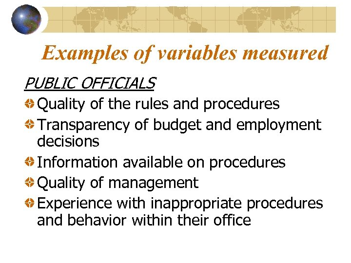 Examples of variables measured PUBLIC OFFICIALS Quality of the rules and procedures Transparency of
