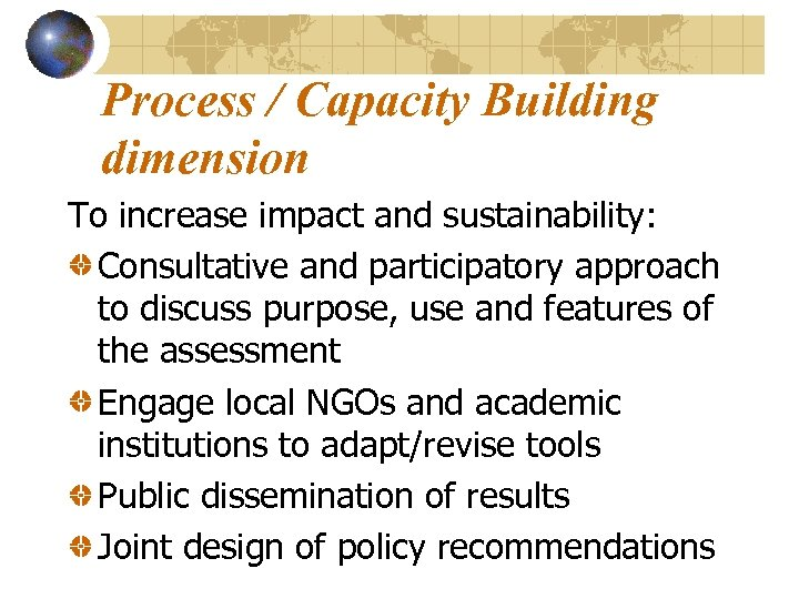 Process / Capacity Building dimension To increase impact and sustainability: Consultative and participatory approach