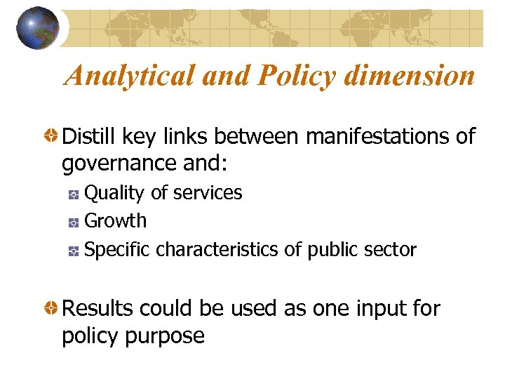 Analytical and Policy dimension Distill key links between manifestations of governance and: Quality of