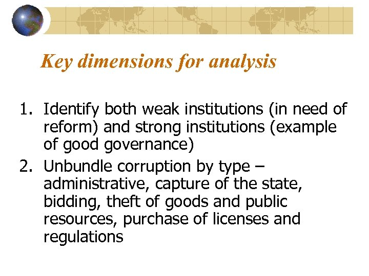 Key dimensions for analysis 1. Identify both weak institutions (in need of reform) and