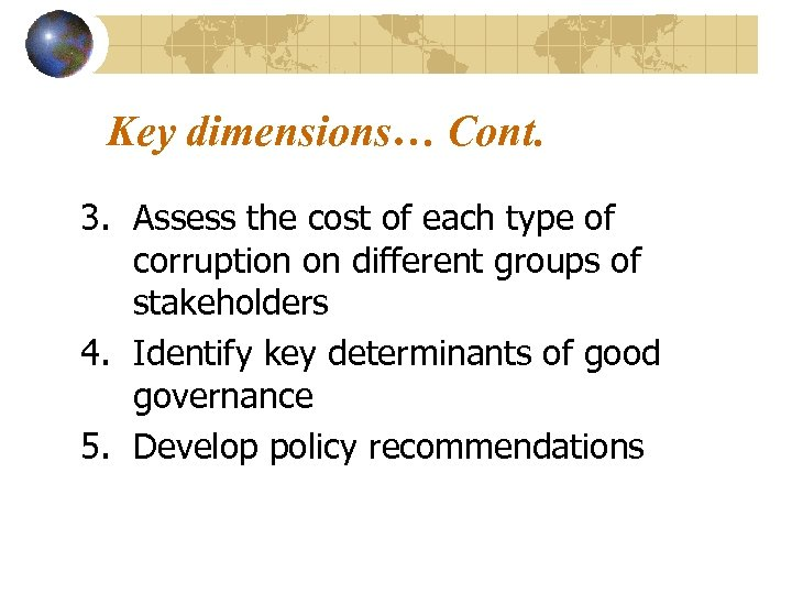 Key dimensions… Cont. 3. Assess the cost of each type of corruption on different