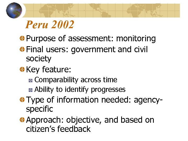 Peru 2002 Purpose of assessment: monitoring Final users: government and civil society Key feature: