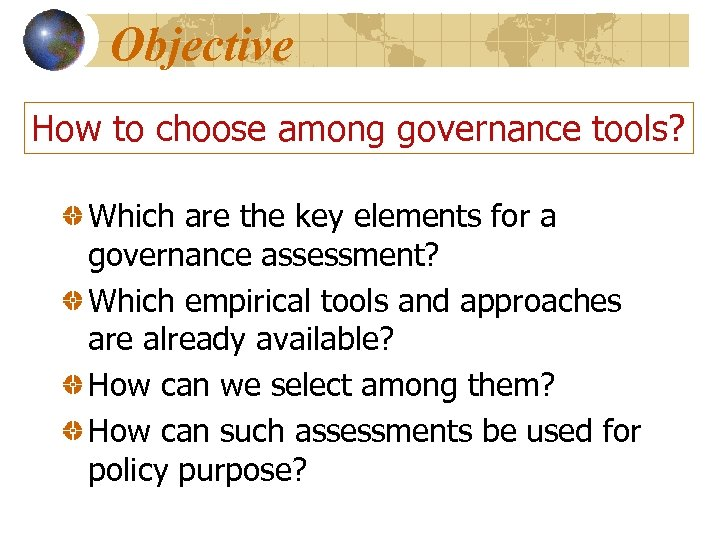 Objective How to choose among governance tools? Which are the key elements for a