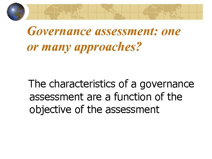 Governance assessment: one or many approaches? The characteristics of a governance assessment are a
