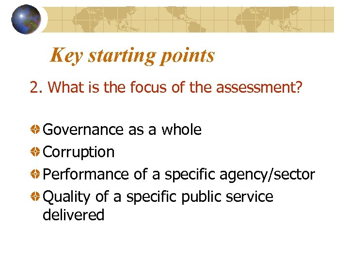 Key starting points 2. What is the focus of the assessment? Governance as a