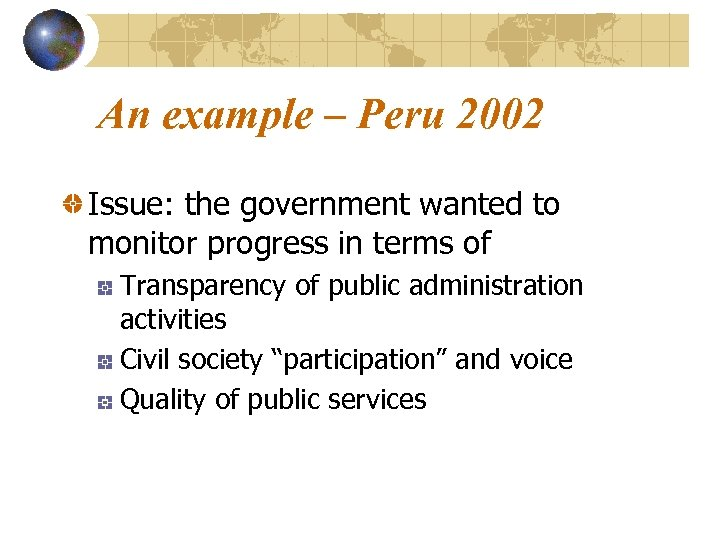 An example – Peru 2002 Issue: the government wanted to monitor progress in terms